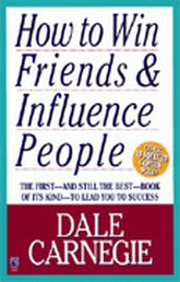 Dale Carnegie - How to Win Friends and Influence People!